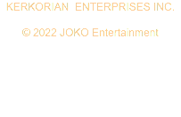 KERKORIAN ENTERPRISES INC. © 2019 JOKO Entertainment